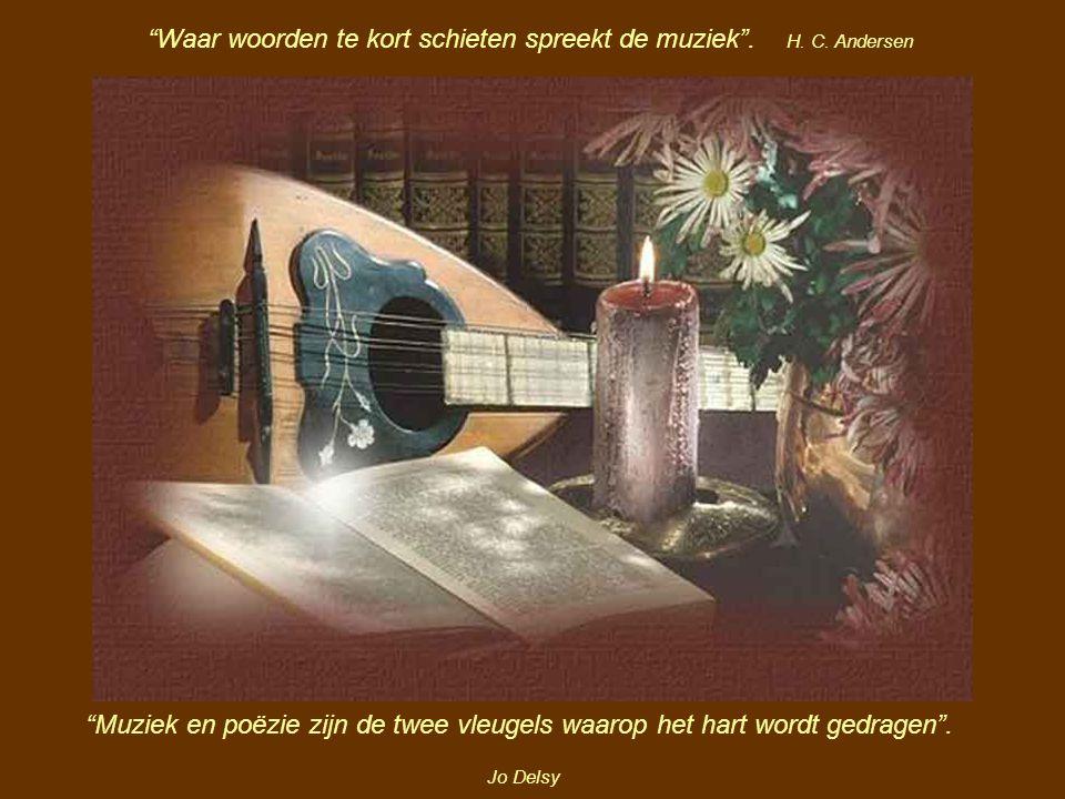 Waar woorden te kort schieten spreekt de muziek . H. C. Andersen