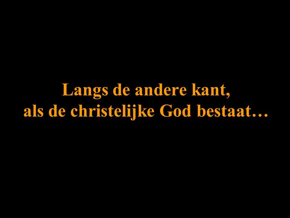Langs de andere kant, als de christelijke God bestaat…