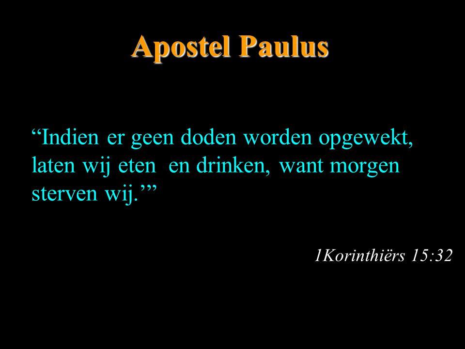 Apostel Paulus Indien er geen doden worden opgewekt, laten wij eten en drinken, want morgen sterven wij.'