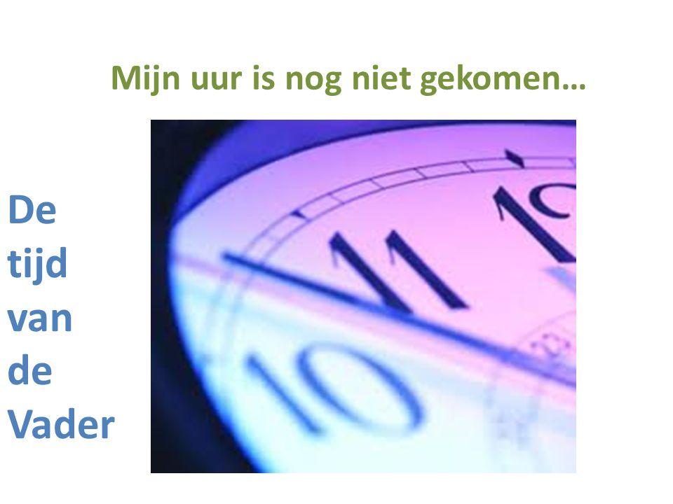 Mijn uur is nog niet gekomen…