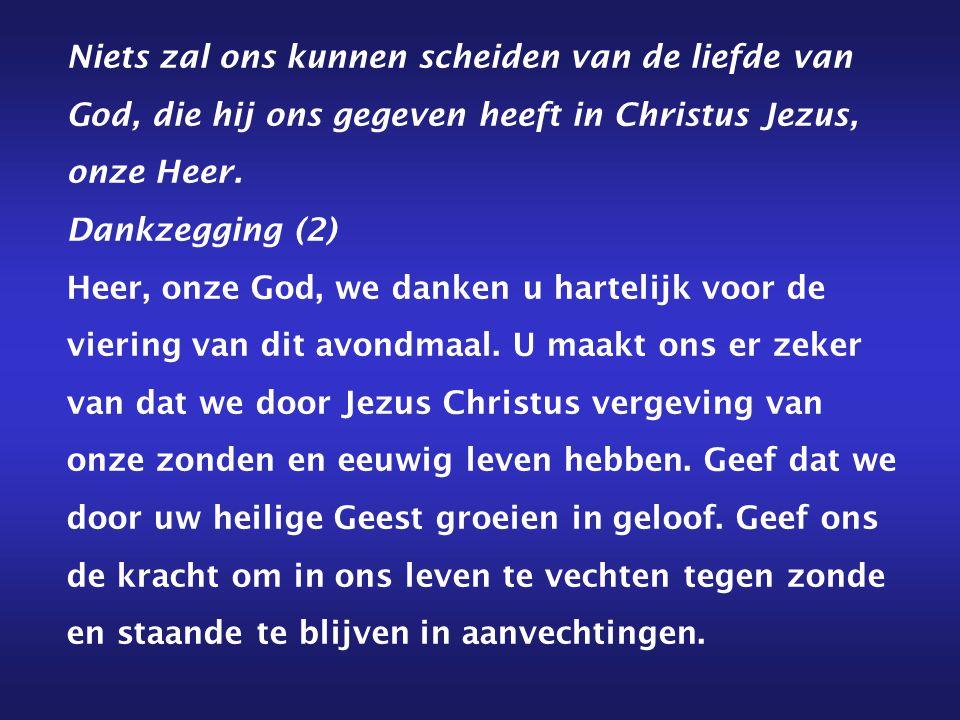 Niets zal ons kunnen scheiden van de liefde van God, die hij ons gegeven heeft in Christus Jezus, onze Heer.