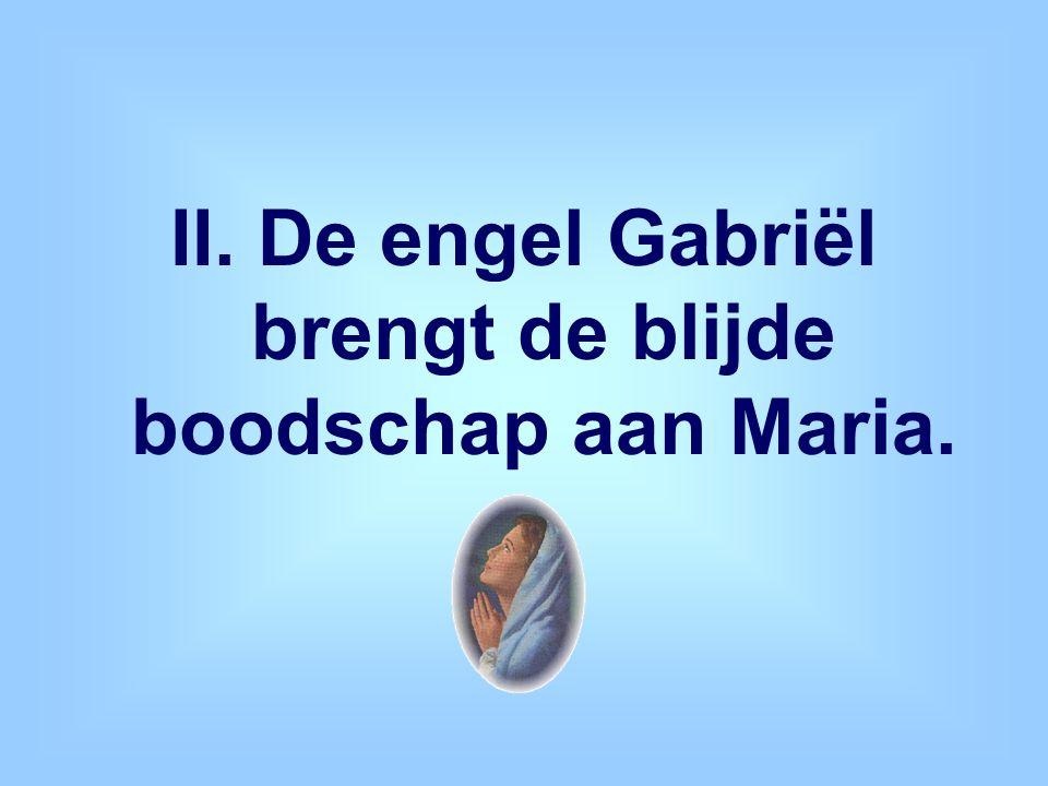 II. De engel Gabriël brengt de blijde boodschap aan Maria.
