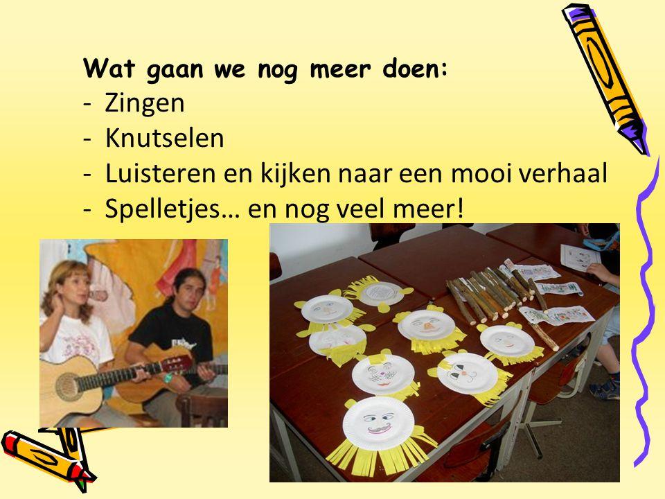 Wat gaan we nog meer doen: - Zingen - Knutselen - Luisteren en kijken naar een mooi verhaal - Spelletjes… en nog veel meer!