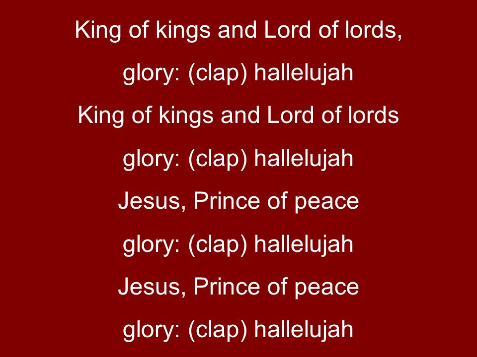 King of kings and Lord of lords, glory: (clap) hallelujah