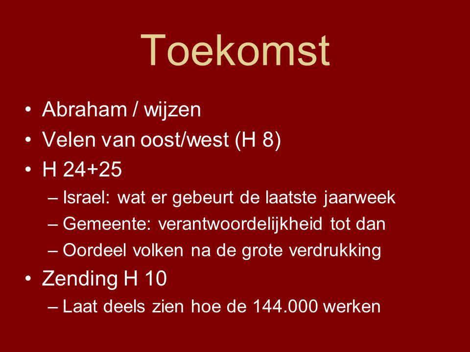 Toekomst Abraham / wijzen Velen van oost/west (H 8) H 24+25