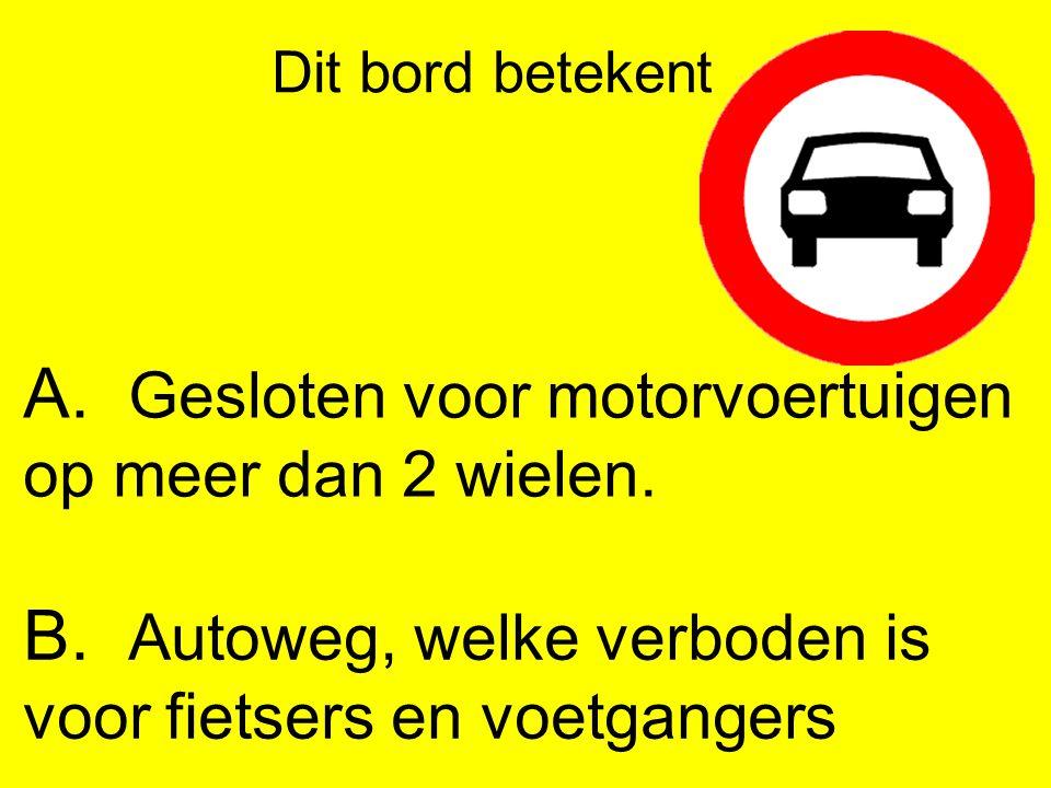 A. Gesloten voor motorvoertuigen op meer dan 2 wielen.