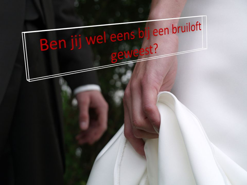 Ben jij wel eens bij een bruiloft geweest