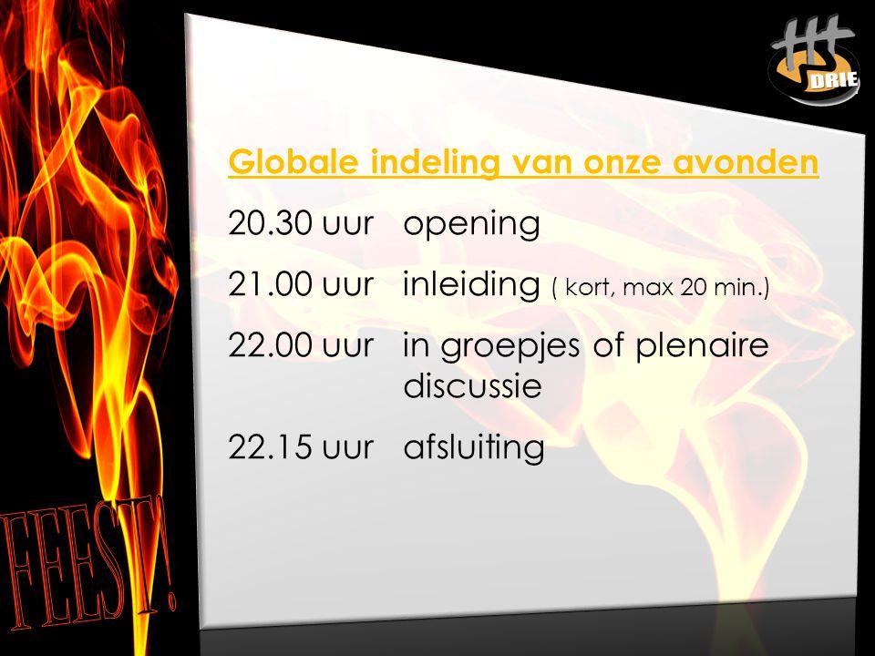 FEEST! Globale indeling van onze avonden 20.30 uur opening