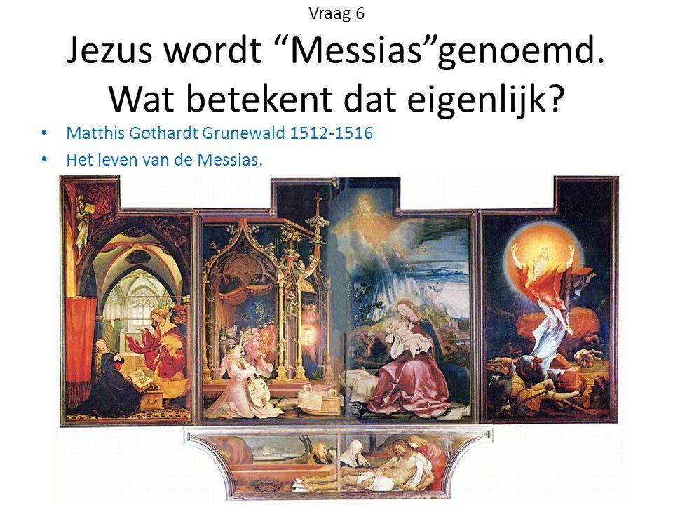 Vraag 6 Jezus wordt Messias genoemd. Wat betekent dat eigenlijk