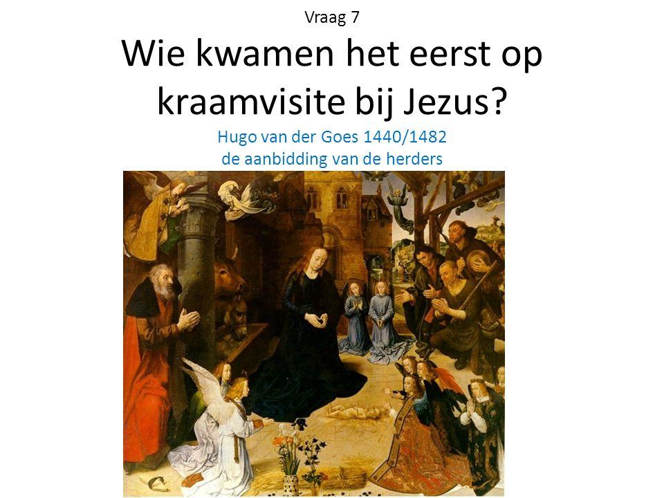 Vraag 7 Wie kwamen het eerst op kraamvisite bij Jezus