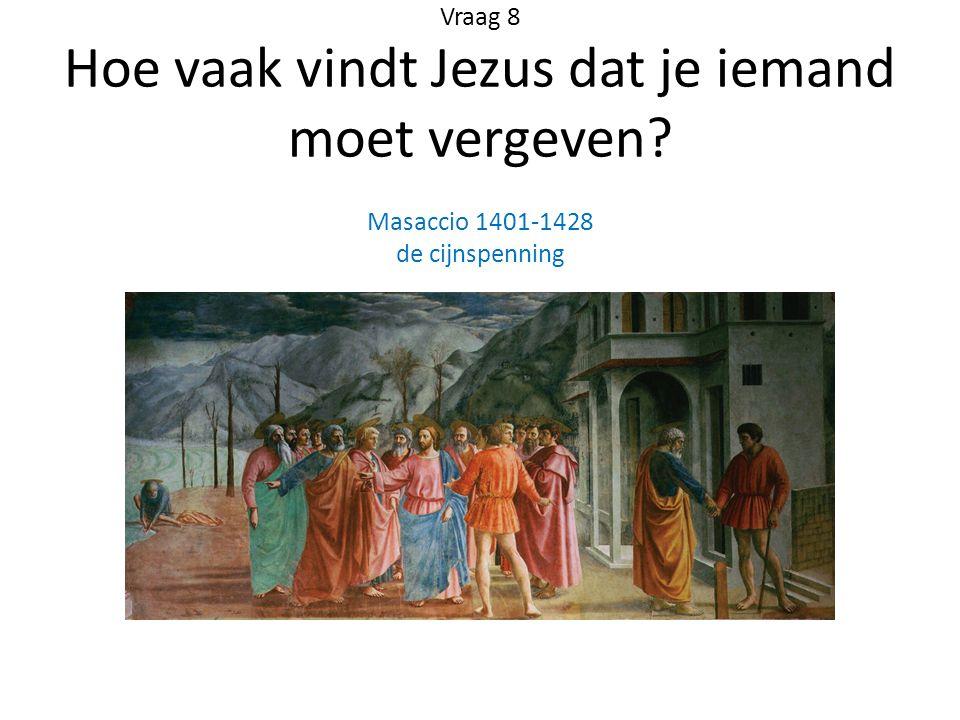 Vraag 8 Hoe vaak vindt Jezus dat je iemand moet vergeven