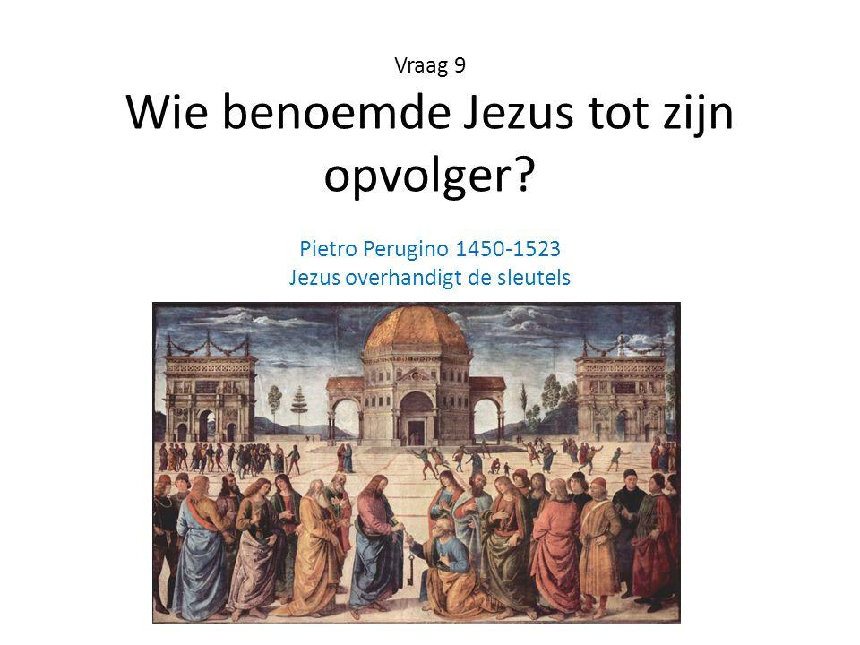 Vraag 9 Wie benoemde Jezus tot zijn opvolger