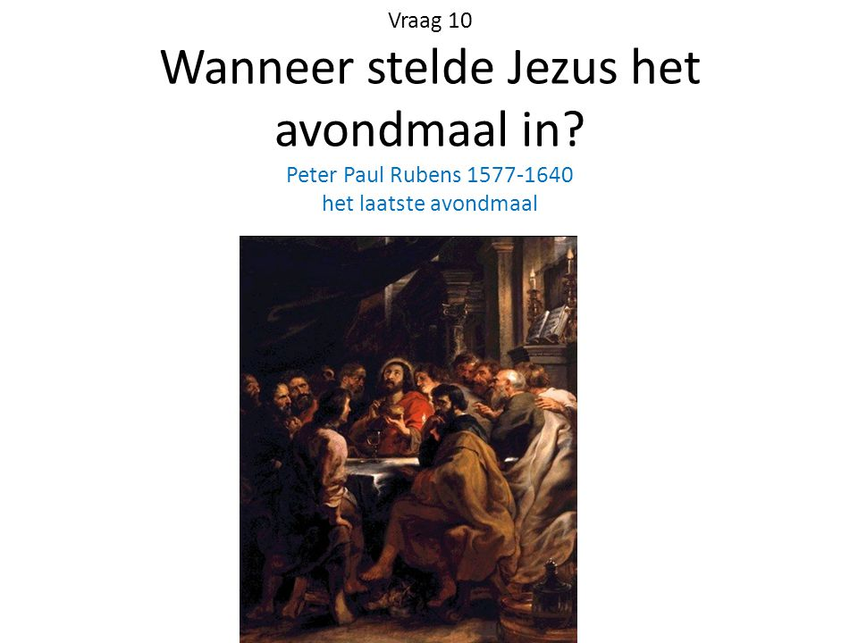 Vraag 10 Wanneer stelde Jezus het avondmaal in
