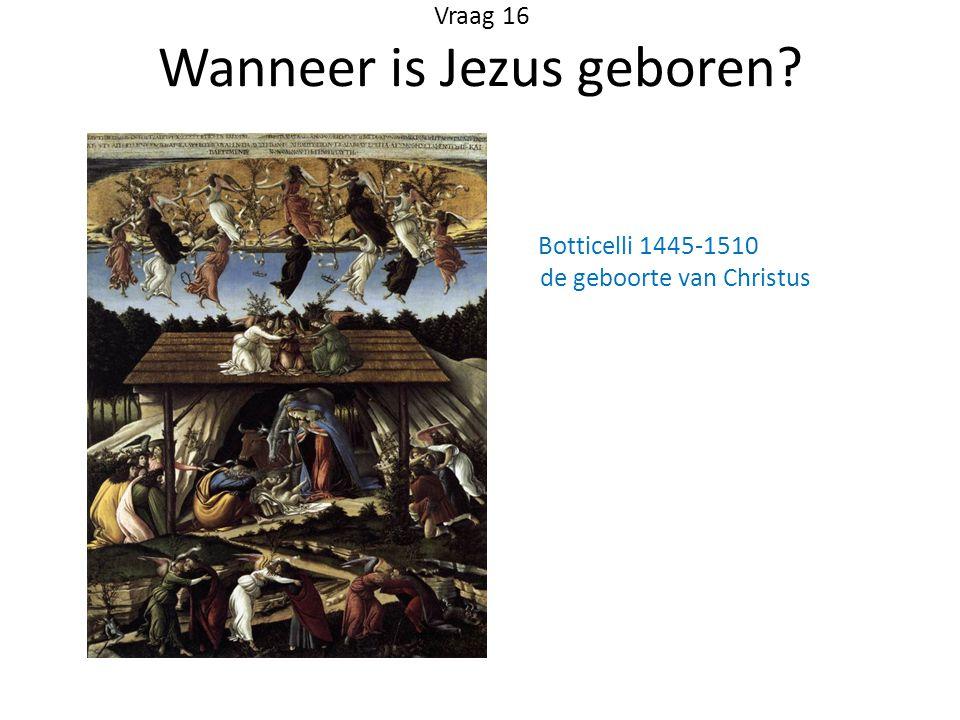 Vraag 16 Wanneer is Jezus geboren