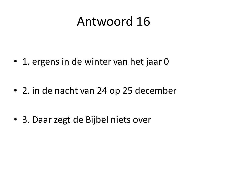 Antwoord 16 1. ergens in de winter van het jaar 0