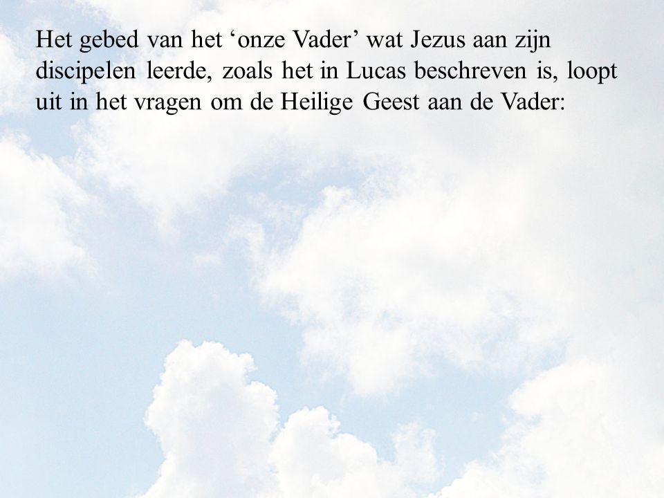 Het gebed van het 'onze Vader' wat Jezus aan zijn discipelen leerde, zoals het in Lucas beschreven is, loopt uit in het vragen om de Heilige Geest aan de Vader: