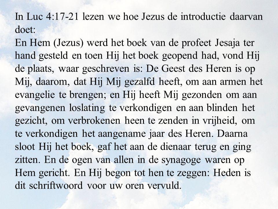 In Luc 4:17-21 lezen we hoe Jezus de introductie daarvan doet: