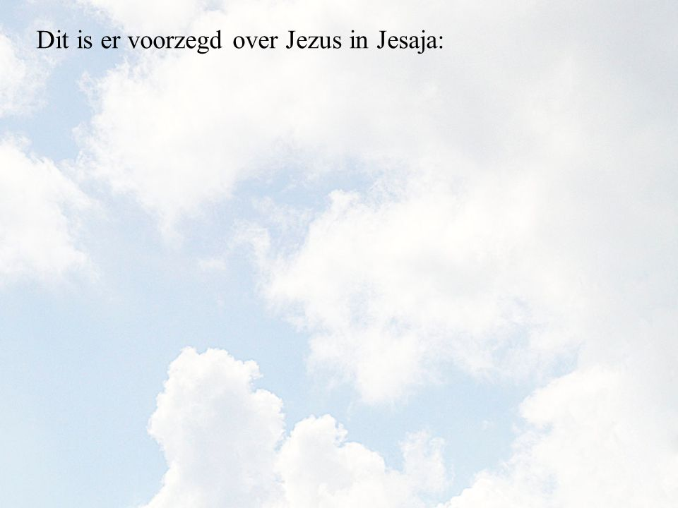 Dit is er voorzegd over Jezus in Jesaja:
