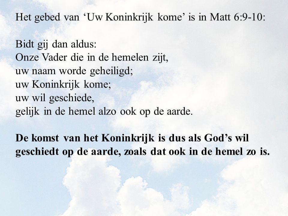 Het gebed van 'Uw Koninkrijk kome' is in Matt 6:9-10: