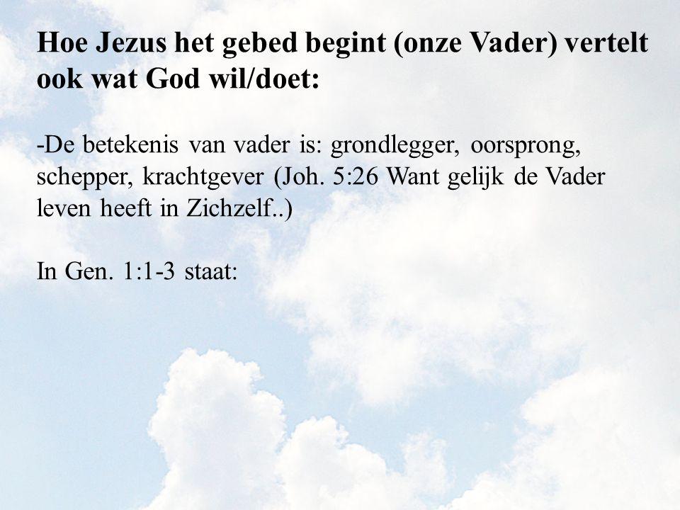 Hoe Jezus het gebed begint (onze Vader) vertelt ook wat God wil/doet: