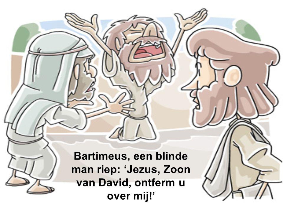 Bartimeus, een blinde man riep: 'Jezus, Zoon van David, ontferm u over mij!'