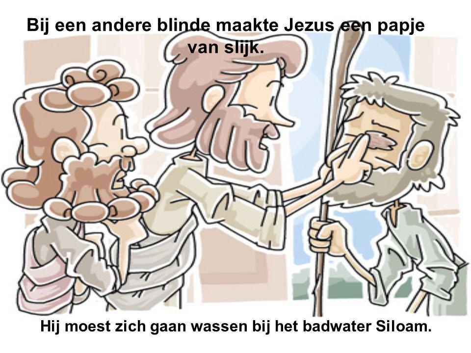Bij een andere blinde maakte Jezus een papje van slijk.