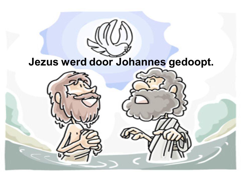 Jezus werd door Johannes gedoopt.