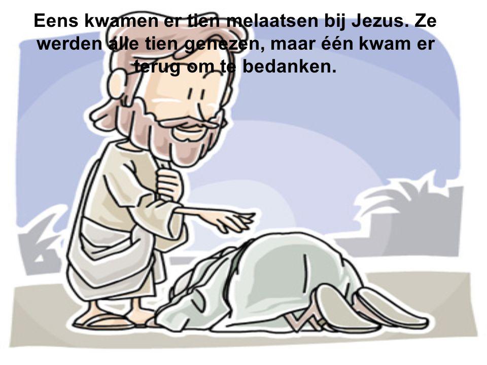 Eens kwamen er tien melaatsen bij Jezus