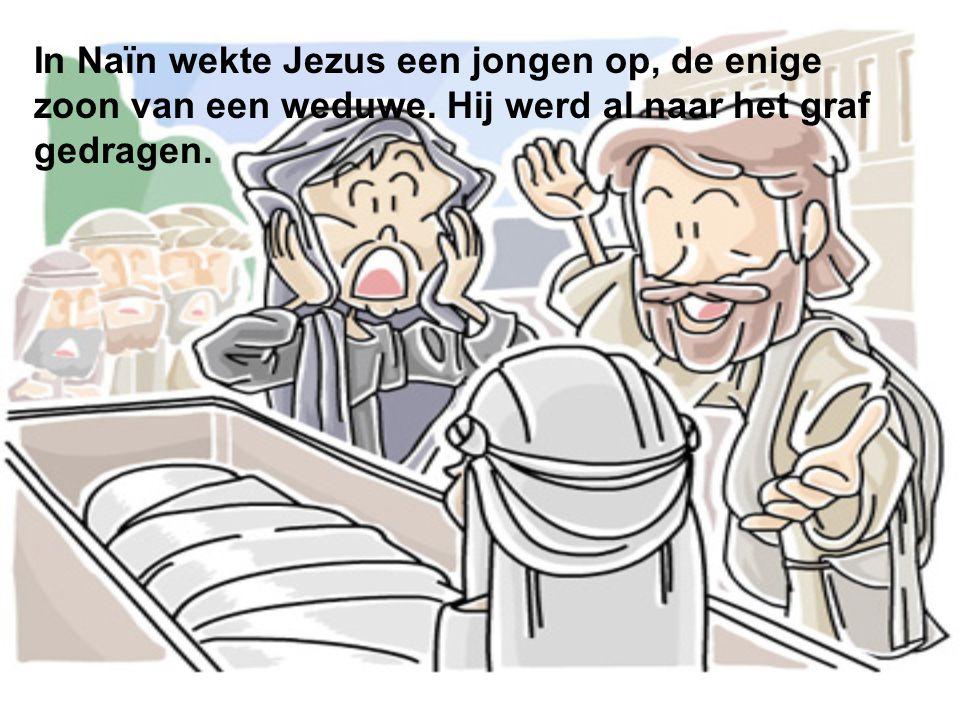 In Naïn wekte Jezus een jongen op, de enige zoon van een weduwe
