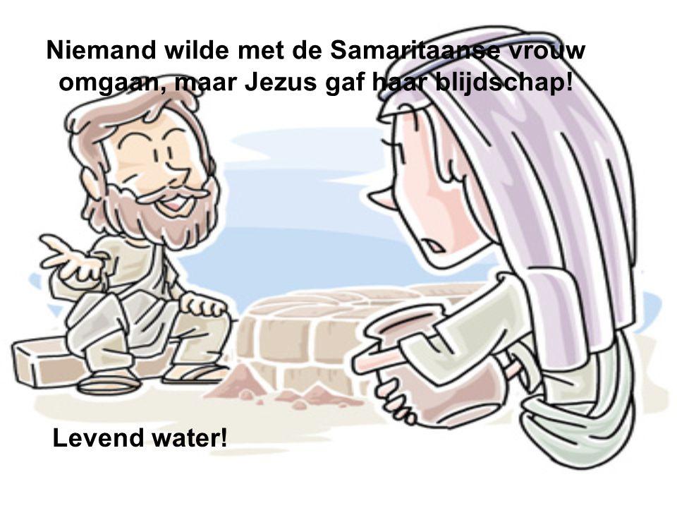 Niemand wilde met de Samaritaanse vrouw omgaan, maar Jezus gaf haar blijdschap!