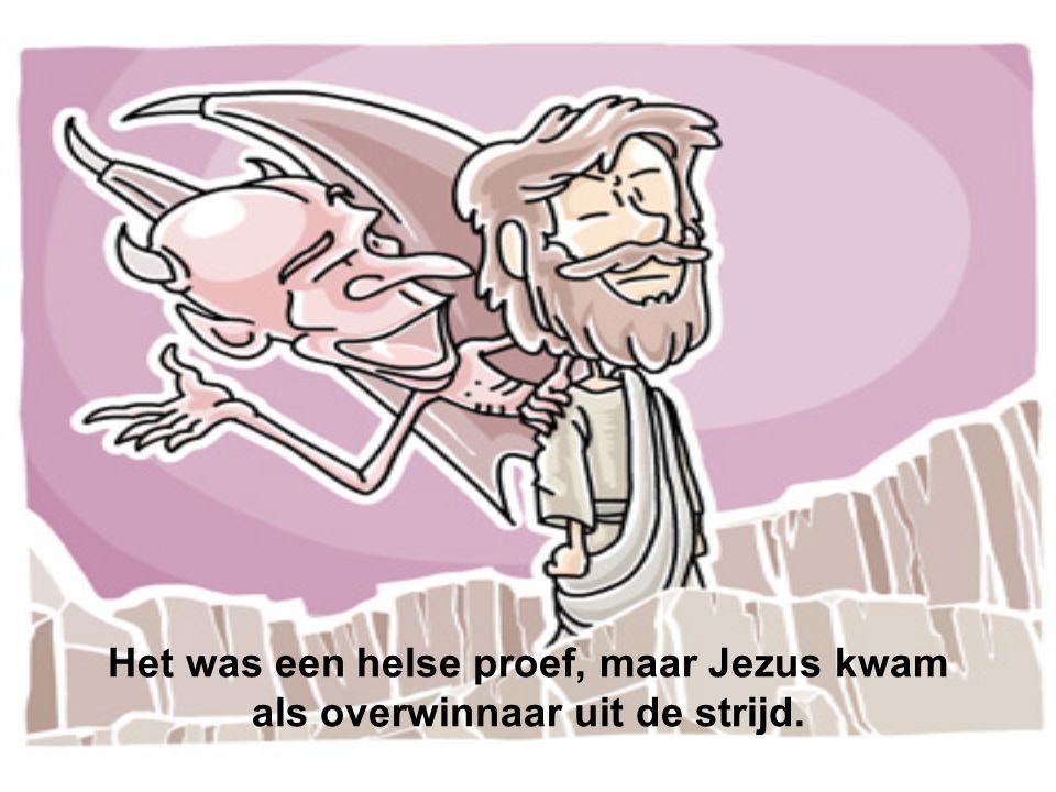 Het was een helse proef, maar Jezus kwam als overwinnaar uit de strijd.