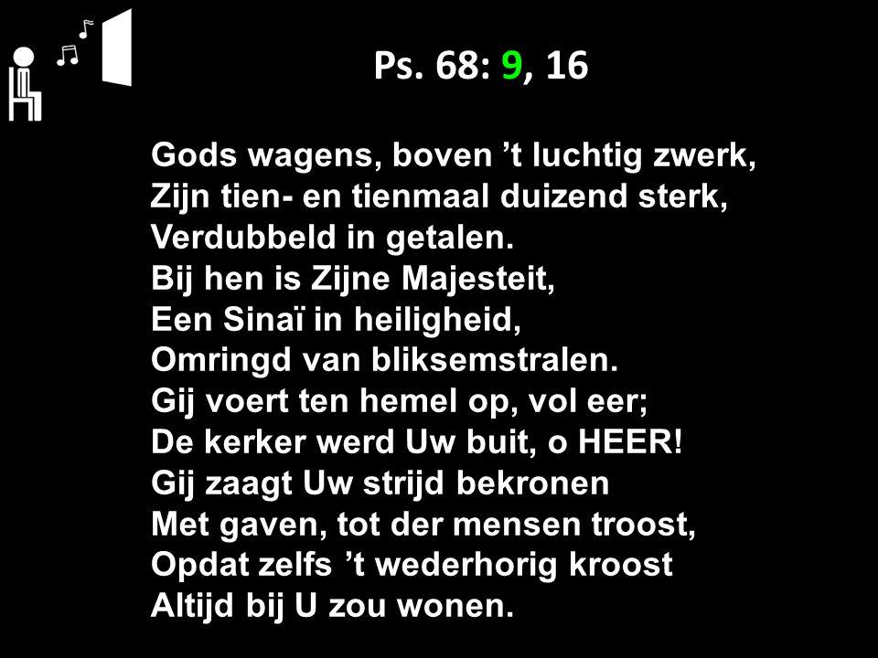 Ps. 68: 9, 16 Gods wagens, boven 't luchtig zwerk,
