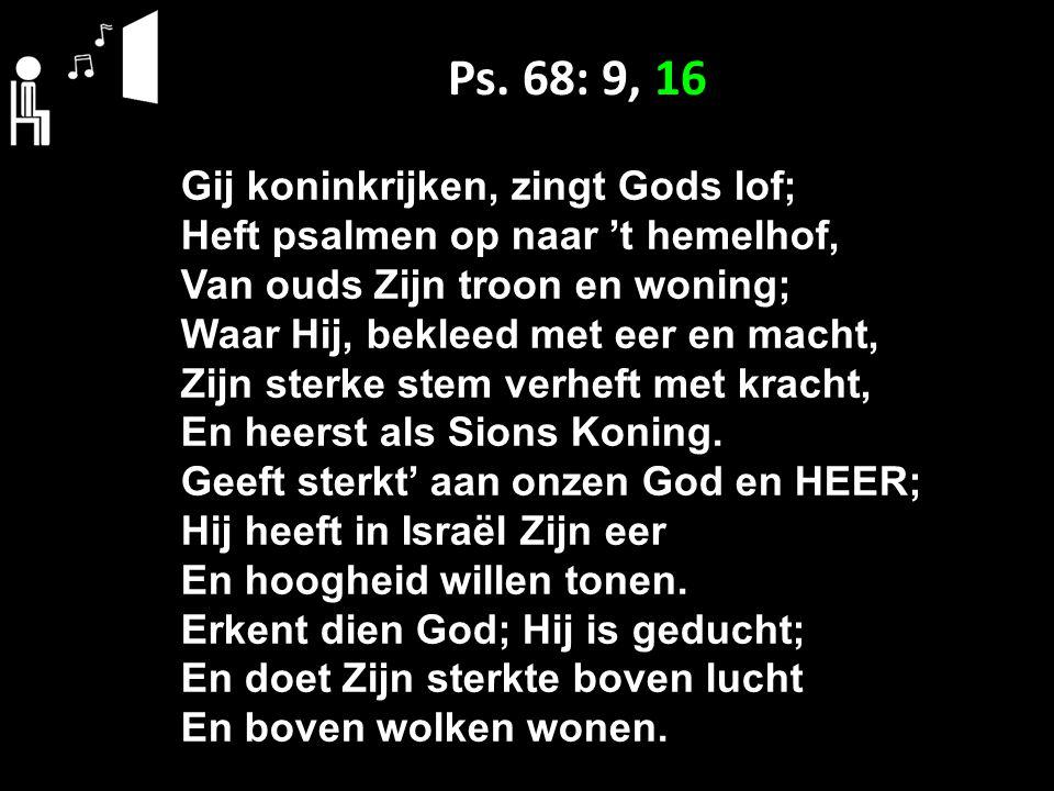 Ps. 68: 9, 16 Gij koninkrijken, zingt Gods lof;