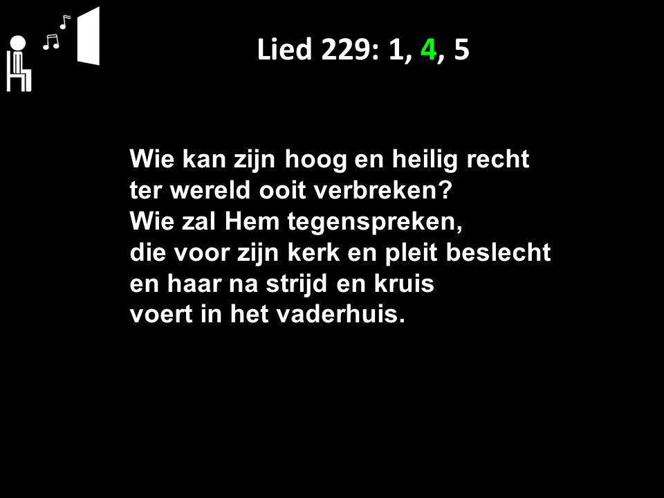 Lied 229: 1, 4, 5 Wie kan zijn hoog en heilig recht