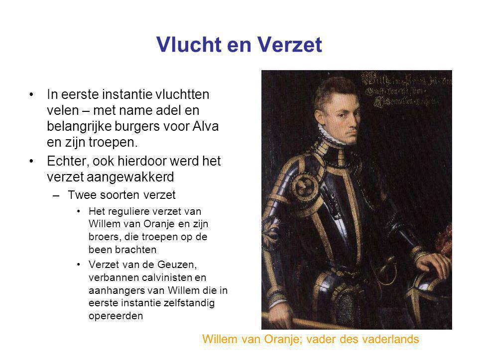 Vlucht en Verzet In eerste instantie vluchtten velen – met name adel en belangrijke burgers voor Alva en zijn troepen.