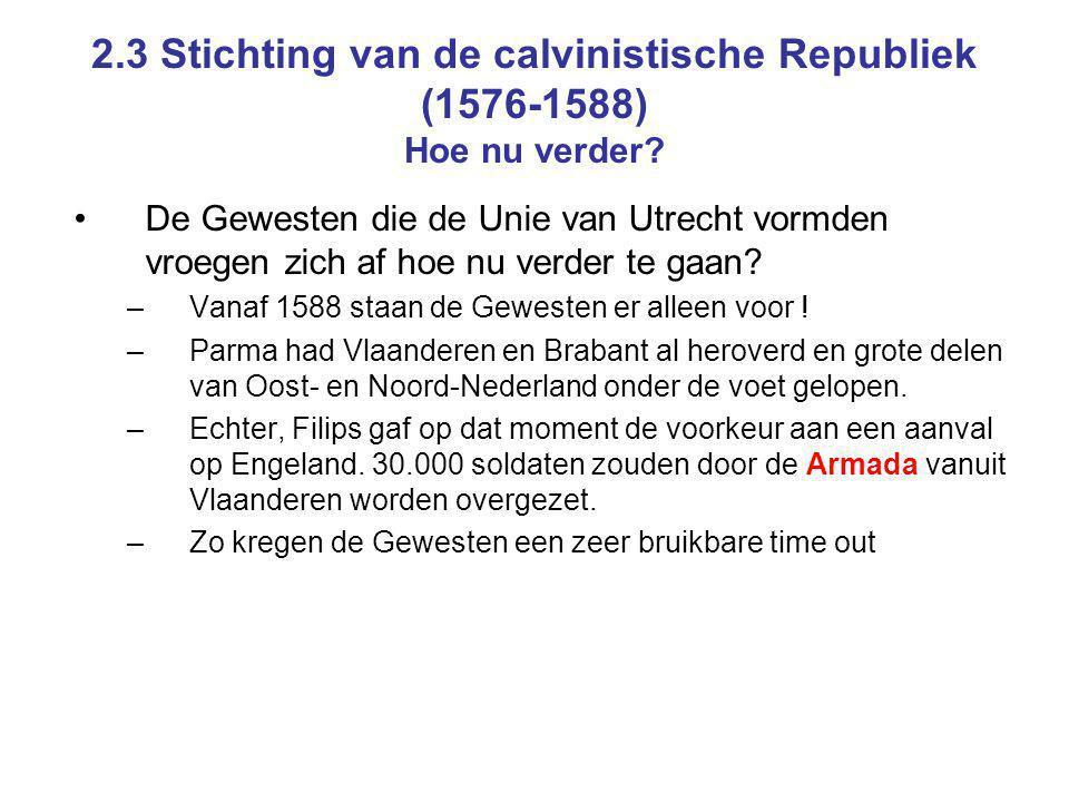 2.3 Stichting van de calvinistische Republiek (1576-1588) Hoe nu verder
