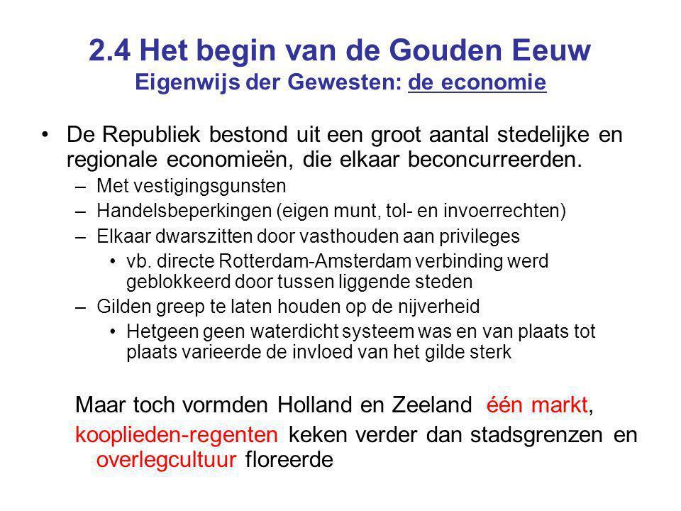 2.4 Het begin van de Gouden Eeuw Eigenwijs der Gewesten: de economie