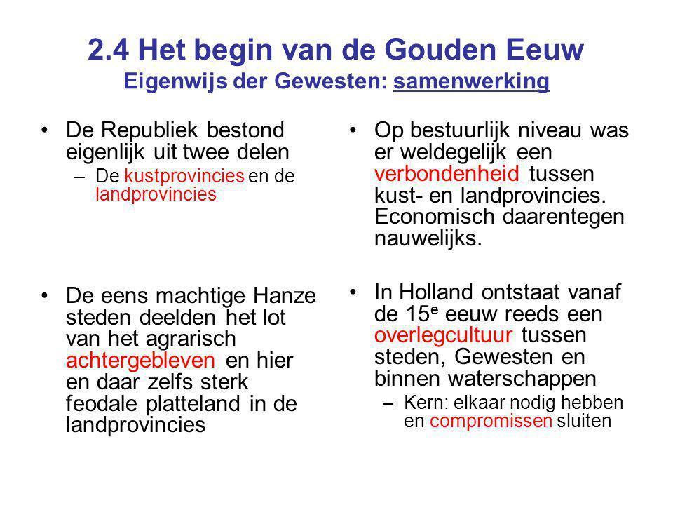 2.4 Het begin van de Gouden Eeuw Eigenwijs der Gewesten: samenwerking
