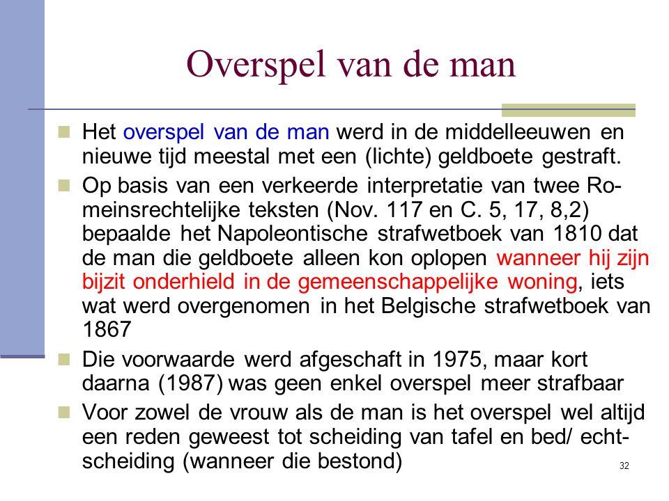 Overspel van de man Het overspel van de man werd in de middelleeuwen en nieuwe tijd meestal met een (lichte) geldboete gestraft.