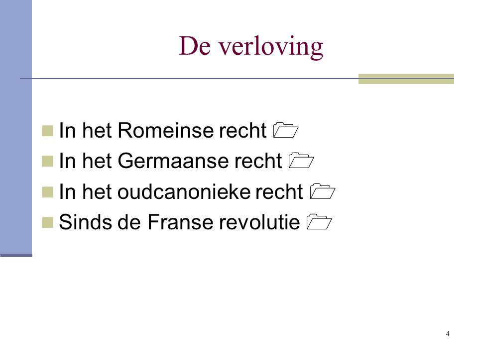 De verloving In het Romeinse recht  In het Germaanse recht 