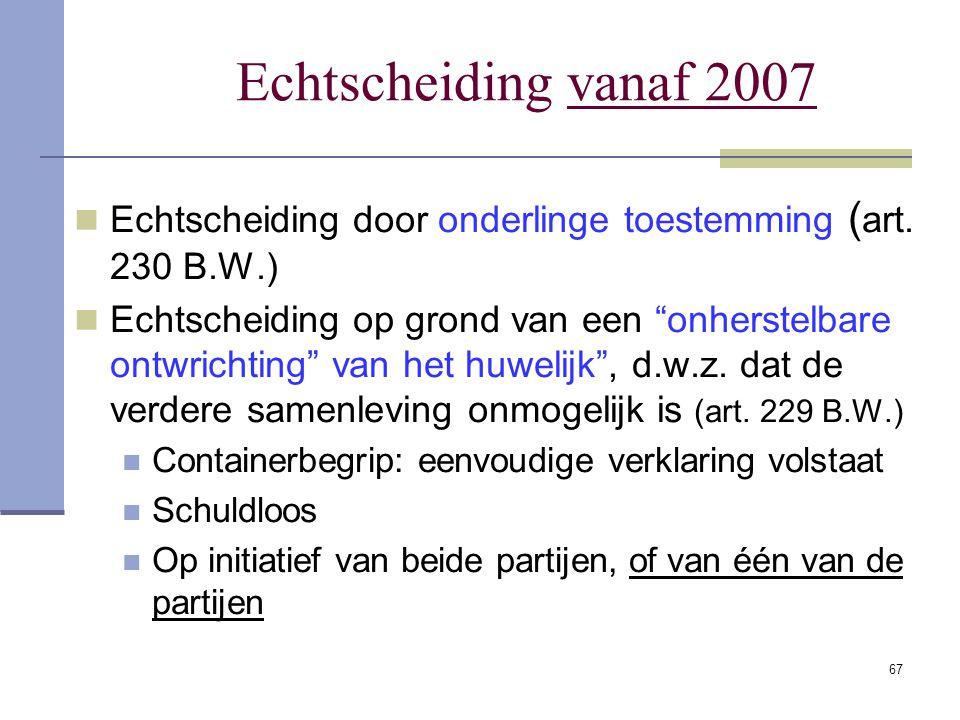 Echtscheiding vanaf 2007 Echtscheiding door onderlinge toestemming (art. 230 B.W.)