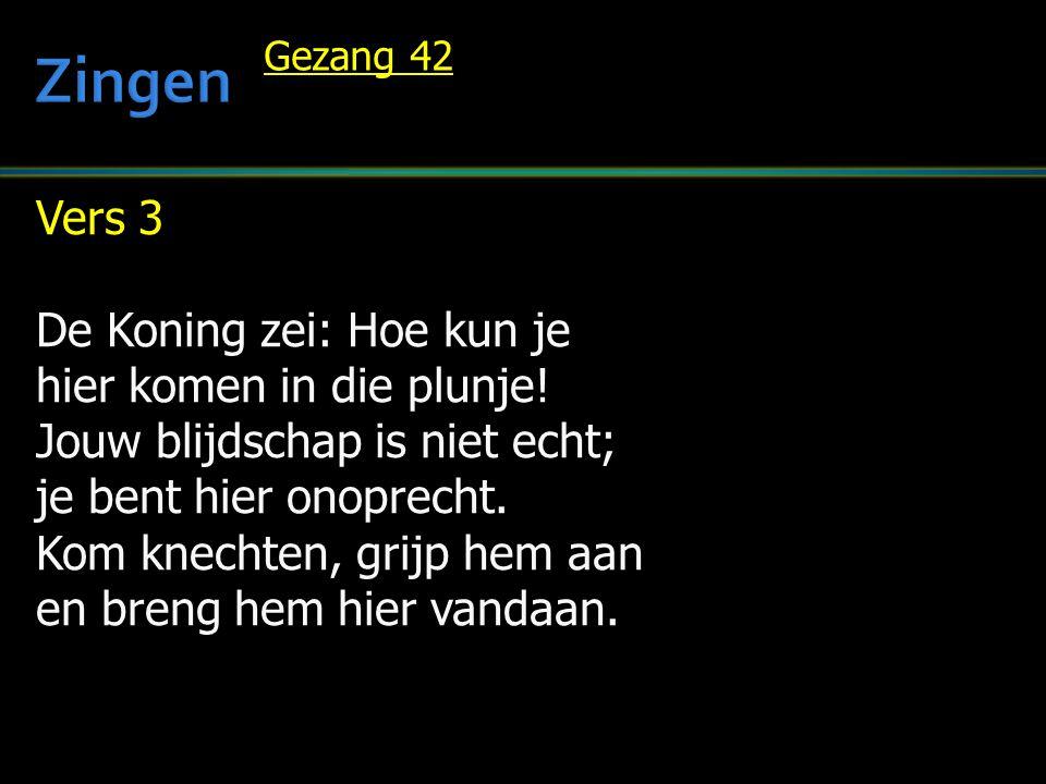 Zingen Vers 3 De Koning zei: Hoe kun je hier komen in die plunje!