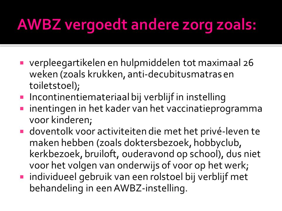AWBZ vergoedt andere zorg zoals: