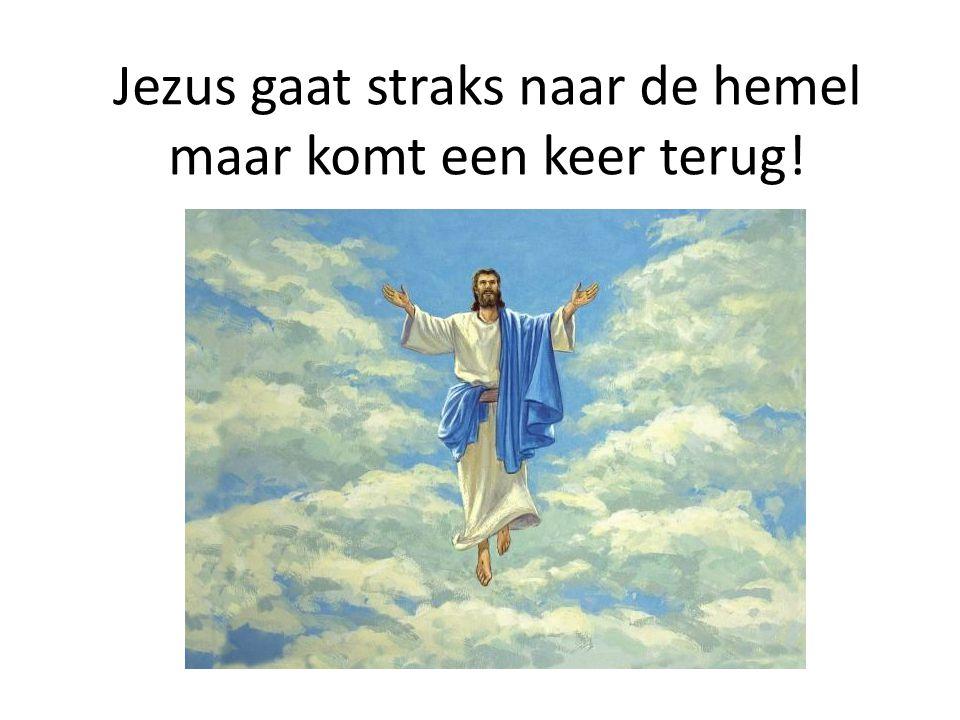 Jezus gaat straks naar de hemel maar komt een keer terug!