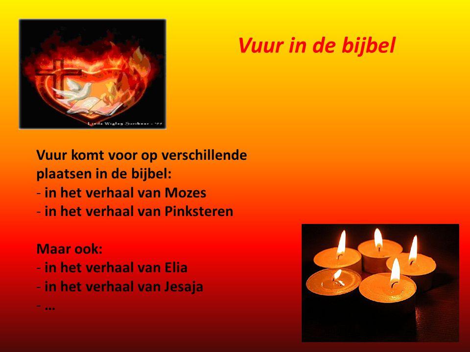 Vuur in de bijbel Vuur komt voor op verschillende plaatsen in de bijbel: in het verhaal van Mozes.