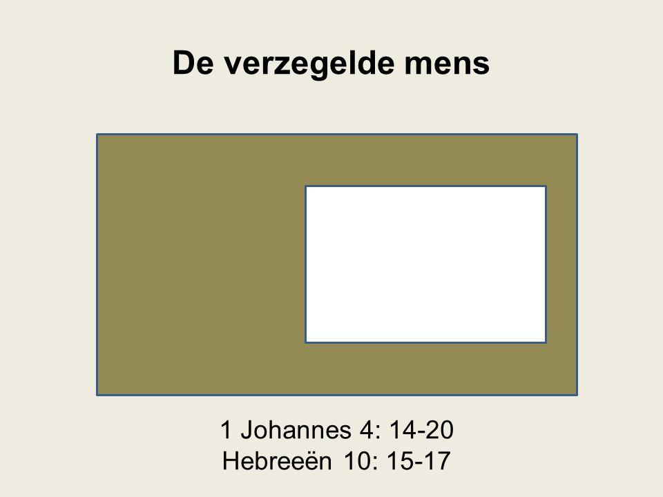 De verzegelde mens 1 Johannes 4: 14-20 Hebreeën 10: 15-17