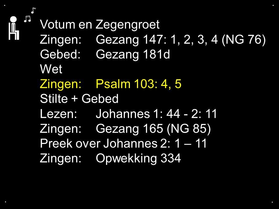 Votum en Zegengroet Zingen: Gezang 147: 1, 2, 3, 4 (NG 76)