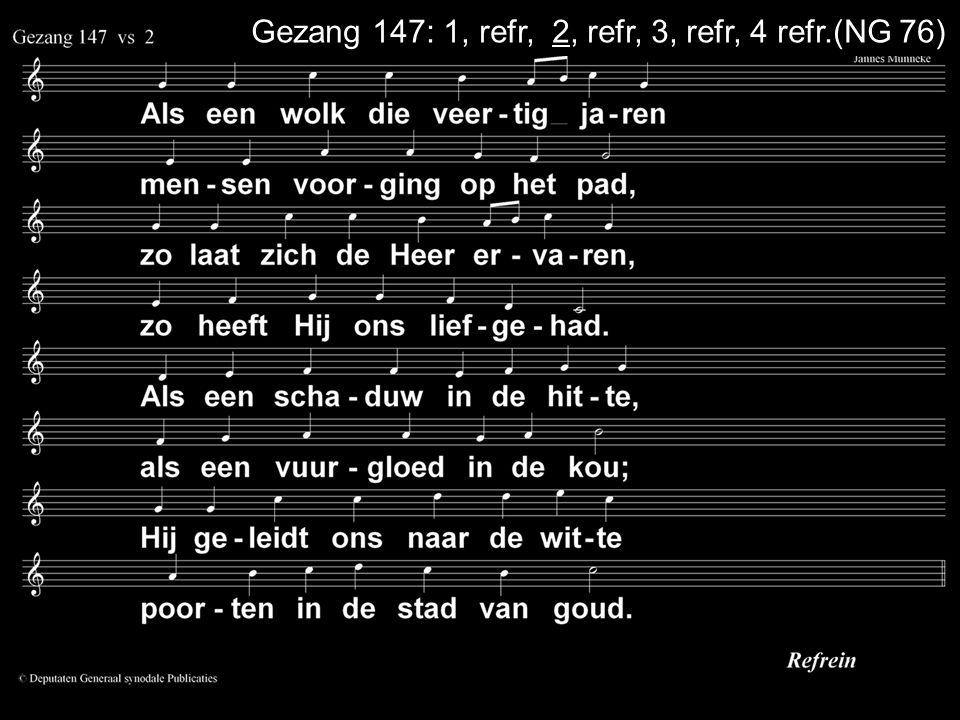 Gezang 147: 1, refr, 2, refr, 3, refr, 4 refr.(NG 76)