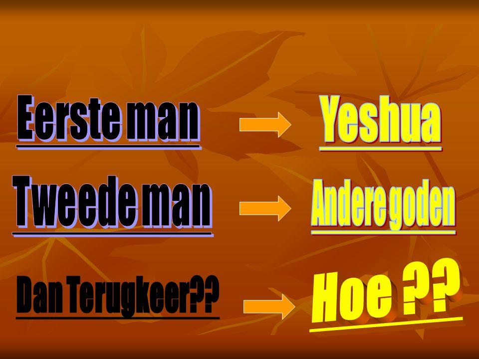 Eerste man Yeshua Tweede man Andere goden Hoe Dan Terugkeer
