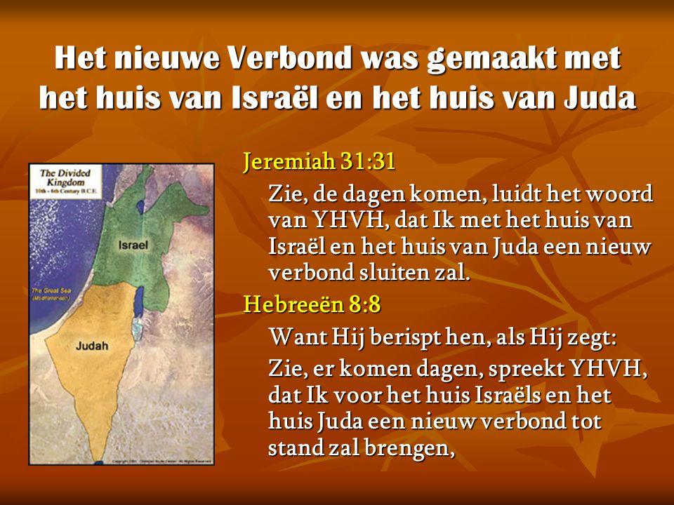 Het nieuwe Verbond was gemaakt met het huis van Israël en het huis van Juda